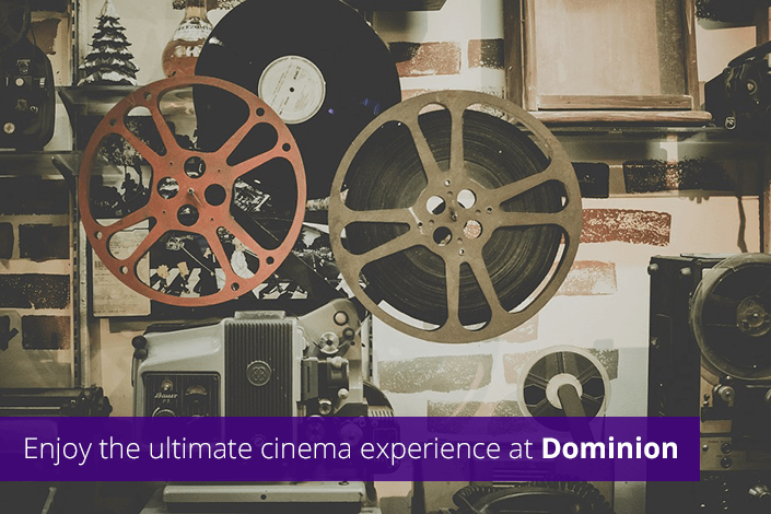 Enjoy the ultimate cinema experience at Dominion